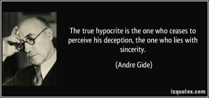 quote-the-true-hypocrite-is-the-one-who-ceases-to-perceive-his-deception-the-one-who-lies-with-sincerity-andre-gide-296455