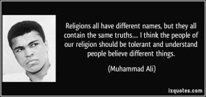 quote-religions-all-have-different-names-but-they-all-contain-the-same-truths-i-think-the-people-of-muhammad-ali-206454